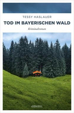 Tod im Bayerischen Wald von Haslauer,  Tessy