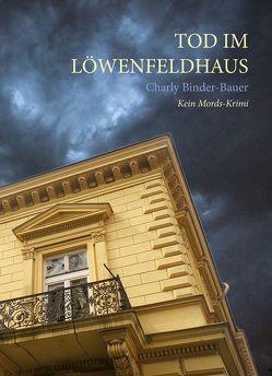 Tod im Löwenfeldhaus von Binder-Bauer,  Charly