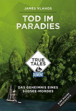 Tod im Paradies (DuMont True Tales) von Vlahos,  James