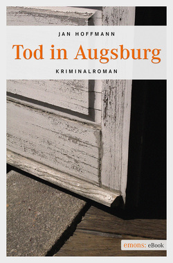 Tod in Augsburg von Hoffmann,  Jan