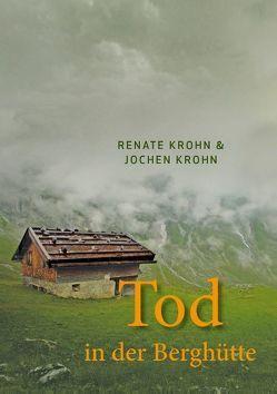 Tod in der Berghütte von Krohn,  Jochen, Krohn,  Renate