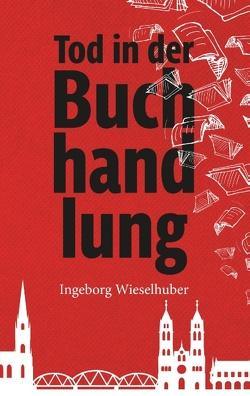 Tod in der Buchhandlung von Wieselhuber,  Ingeborg