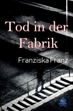 Tod in der Fabrik von Franz,  Franziska