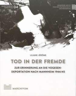 Tod in der Fremde. Zur Erinnerung an die Vogesendeportation nach Mannheim von Jérome,  Liliane, Koppenhöfer,  Peter, Nieß,  Ulrich