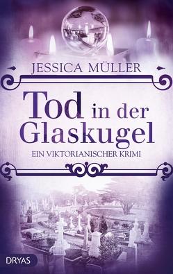 Tod in der Glaskugel von Müller,  Jessica