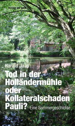 Tod in der Holländermühle oder Kollateralschaden Pauli? von Jaap,  Harald