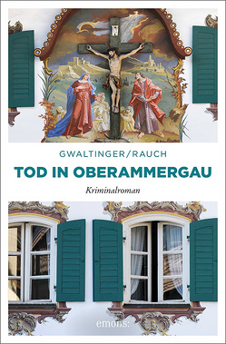 Tod in Oberammergau von Gwaltinger,  Xaver Maria, Rauch,  Josef