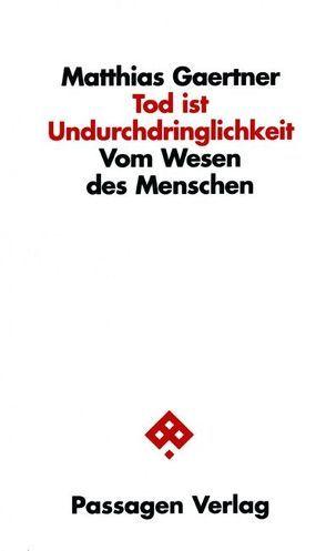 Tod ist Undurchdringlichkeit von Gaertner,  Matthias