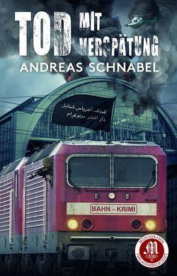 Tod mit Verspätung von Schnabel,  Andreas