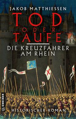 Tod oder Taufe – Die Kreuzfahrer am Rhein von Matthiessen,  Jakob
