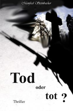 Tod oder tot ? Thriller von Steinbacher,  Manfred