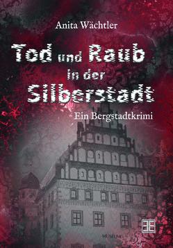 Tod und Raub in der Silberstadt von Wächtler,  Anita
