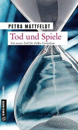 Tod und Spiele von Mattfeldt,  Petra