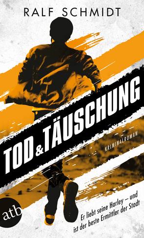 Tod und Täuschung von Schmidt,  Ralf