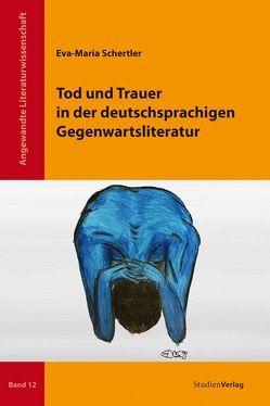 Tod und Trauer in der deutschsprachigen Gegenwartsliteratur von Schertler,  Eva-Maria