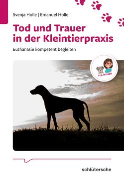 Tod und Trauer in der Kleintierpraxis von Holle,  Emanuel, Holle,  Svenja