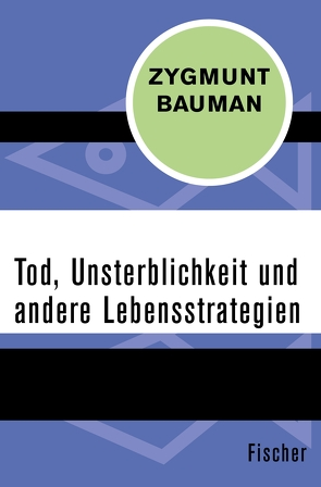 Tod, Unsterblichkeit und andere Lebensstrategien von Bauman,  Zygmunt, Goldmann,  Christiana