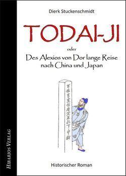 Todai-ji – oder: Des Alexios von Dor lange Reise nach China und Japan von Stuckenschmidt,  Dierk