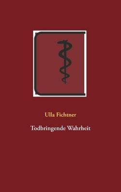 Todbringende Wahrheit von Fichtner,  Ulla
