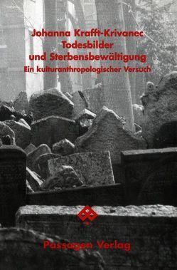 Todesbilder und Sterbensbewältigung von Gingrich,  Andre, Krafft-Krivanec,  Johanna