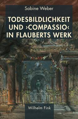 Todesbildlichkeit und 'compassio' in Flauberts Werk von Weber,  Sabine