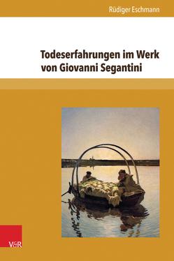 Todeserfahrungen im Werk von Giovanni Segantini von Eschmann,  Rüdiger