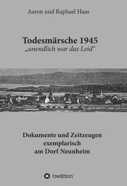 """Todesmärsche 1945 """"unendlich war das Leid"""" von Haas,  Aaron und Raphael"""