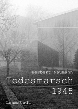 Todesmarsch 1945 Leipzig–Fojtovice von Naumann,  Herbert