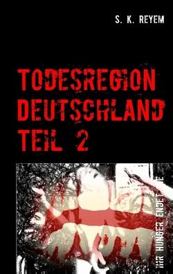 Todesregion Deutschland, Teil 2 von Reyem,  S. K.