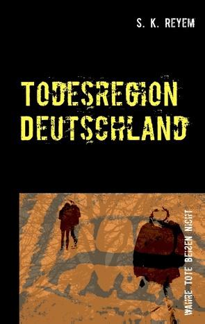 Todesregion Deutschland von Reyem,  S. K.