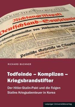 Todfeinde – Komplizen – Kriegsbrandstifter von Buchner,  Richard
