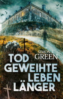 Todgeweihte leben länger von Green,  Simon R., Ludwig,  Bastian