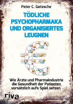 Tödliche Psychopharmaka und organisiertes Leugnen von Gøtzsche,  Peter C.