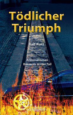 Tödlicher Triumph von Kurz,  Ralf