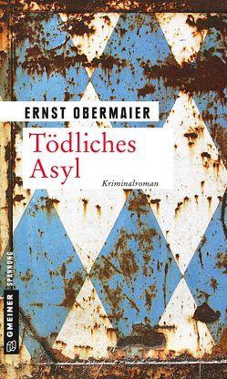 Tödliches Asyl von Obermaier,  Ernst