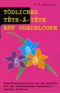 Tödliches Tête-à-Tête auf Guadeloupe von Gansner,  H. P., Oetterli Hohlenbaum,  Bruno, Oetterli,  Belinda