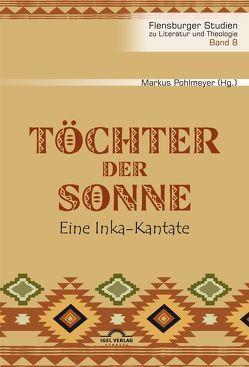 Töchter der Sonne. Eine Inka-Kantate von Pohlmeyer,  Markus, Schmelz,  Bernd, Tarkmann,  Andreas N