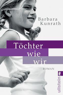 Töchter wie wir von Kunrath,  Barbara