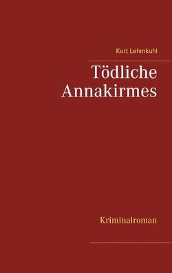 Tödliche Annakirmes von Lehmkuhl,  Kurt