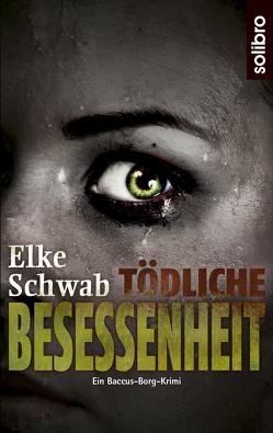 Tödliche Besessenheit von Schwab,  Elke