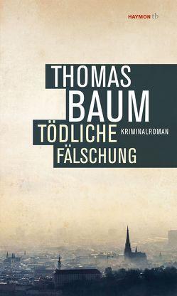Tödliche Fälschung von Baum,  Thomas