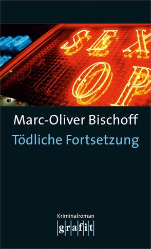 Tödliche Fortsetzung von Bischoff,  Marc-Oliver