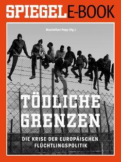 Tödliche Grenzen – Die Krise der europäischen Flüchtlingspolitik von Popp,  Maximilian