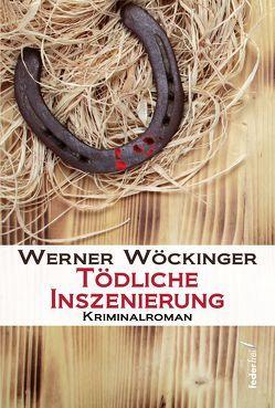 Tödliche Inszenierung von Wöckinger,  Werner