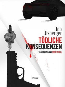 Tödliche Konsequenzen von Ulsperger,  Udo