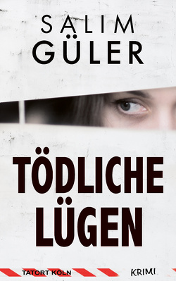Tödliche Lügen – Tatort Köln von Güler,  Salim