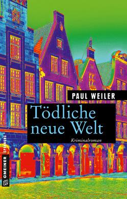 Tödliche neue Welt von Weiler,  Paul