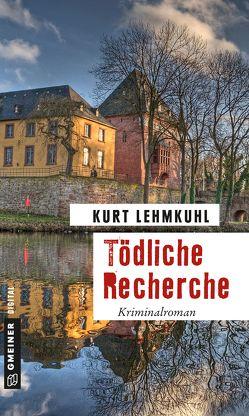 Tödliche Recherche von Lehmkuhl,  Kurt