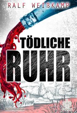 Tödliche Ruhr von Weißkamp,  Ralf