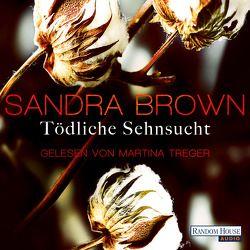 Tödliche Sehnsucht von Brown,  Sandra, Göhler,  Christoph, Treger,  Martina